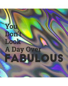 You Don't Look A Day Over FABULOUS - Holographic Birthday Card