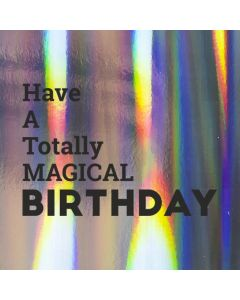 Have a Totally MAGICAL BIRTHDAY - Holographic Birthday Card