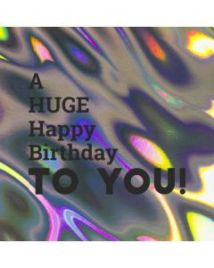 A HUGE Happy Birthday TO YOU! - Holographic Birthday Card