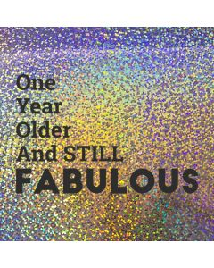 One Year Older and STILL FABULOUS - Holographic Birthday Card