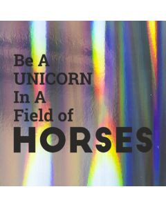 Be a UNICORN In a Field of HORSES - Holographic Celebration Card