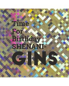 Time For Birthday SHENANI GINS - Holographic Birthday Card