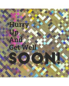 Hurry Up and Get Well SOON! - Holographic Get Well Card