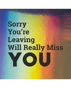 Sorry You're Leaving Will really Miss YOU - Holographic You are Leaving Card