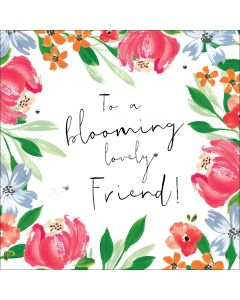 To a blooming lovely Friend!